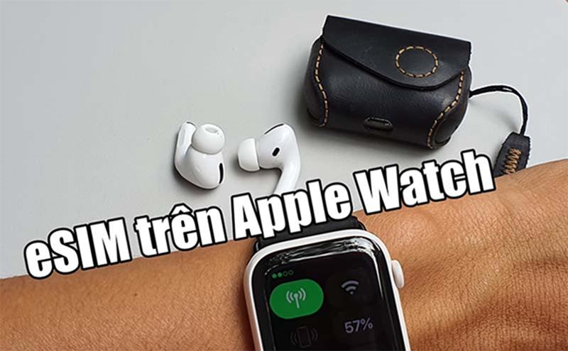 Apple Watch eSIM là gì? Apple Watch nào dùng được eSIM?