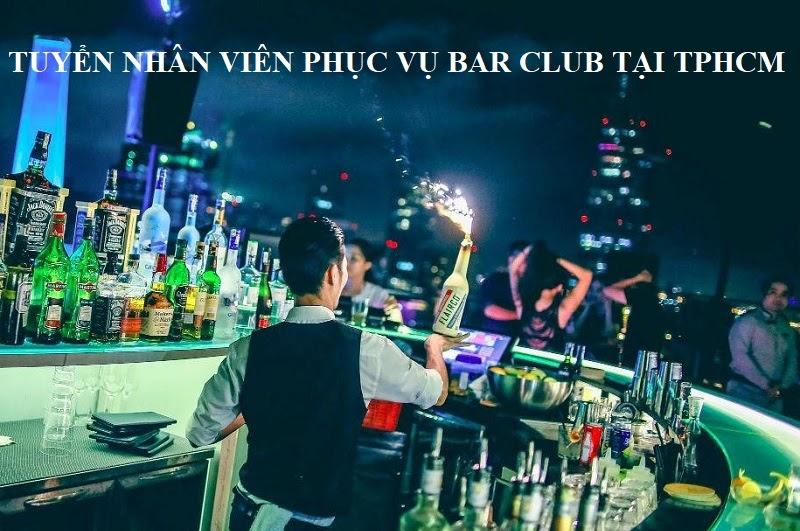 Tuyển nhân viên phục vụ bar club tại TP HCM