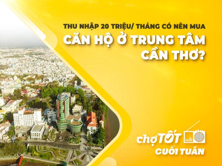 Thu nhập 20 triệu mỗi tháng có nên mua chung cư ở trung tâm Cần Thơ?