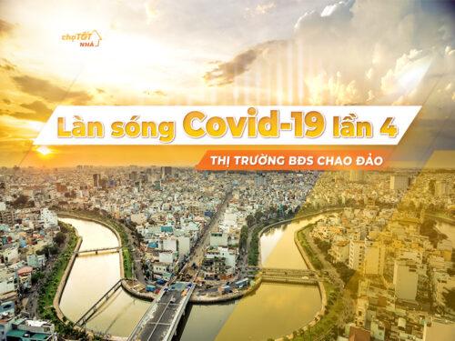 Làn sóng Covid-19 thứ 4: Thị trường BĐS chao đảo